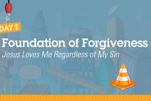 Day 2 – Foundation of Forgiveness