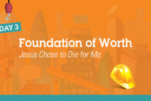 Day 3 – Foundation of Worth